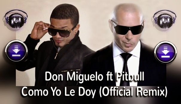 ESCUCHAR / DESCARGAR - Don Miguelo ft Pitbull – Como Yo Le Doy (Official Remix)
