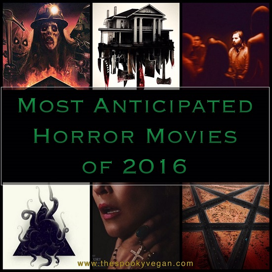 The Spooky Vegan: Most Anticipated Horror Movies of 2016