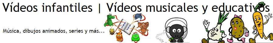 Vídeos infantiles |  Vídeos musicales y educativos