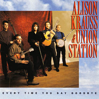 ¿AHORA ESCUCHAS...? (3) - Página 5 Alison_Krauss_%2526_Union_Station_-_Every_Time_You_Say_Goodbye%2Bfront