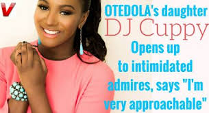 DJ Cuppy, Femi Otedola's Daughter Says She is Approachable