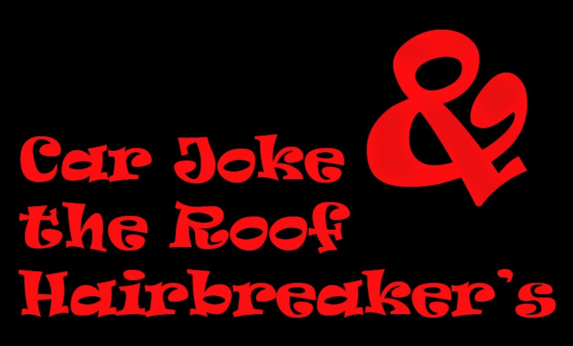 CAR JOKE & THE ROOF HAIRBREAKER'S