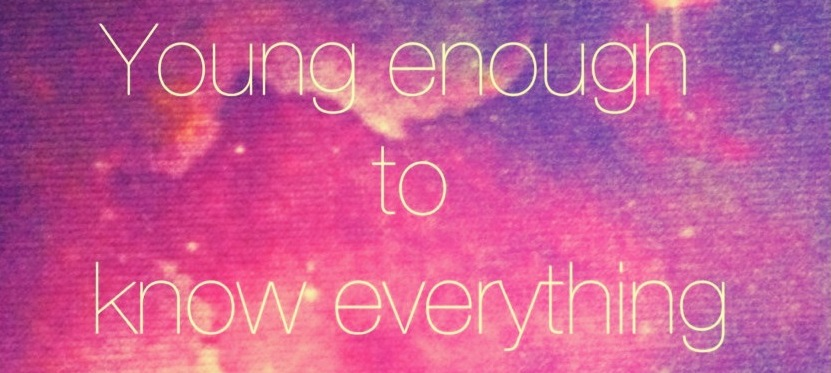 Young Enough To Know Everything