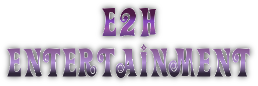 E2H | Entertainment