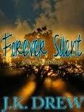 http://www.amazon.com/Forever-Silent-J-K-Drew-ebook/dp/B005MGOXVE/ref=sr_1_1?s=digital-text&ie=UTF8&qid=1419272860&sr=1-1&keywords=forever+silent