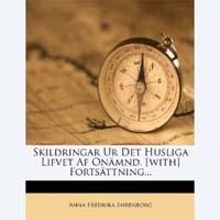 Anna Fredrika Ehrenborg, Skildringar Ur Det Husliga Lifvet Af Onämnd. [with] Fortsättning..., Nabu Press