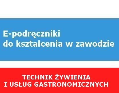 E-podręczniki do kształcenia w zawodzie technik żywienia i usług gastronomicznych