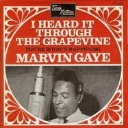 I heard it through the grapevine by Marvin Gaye
