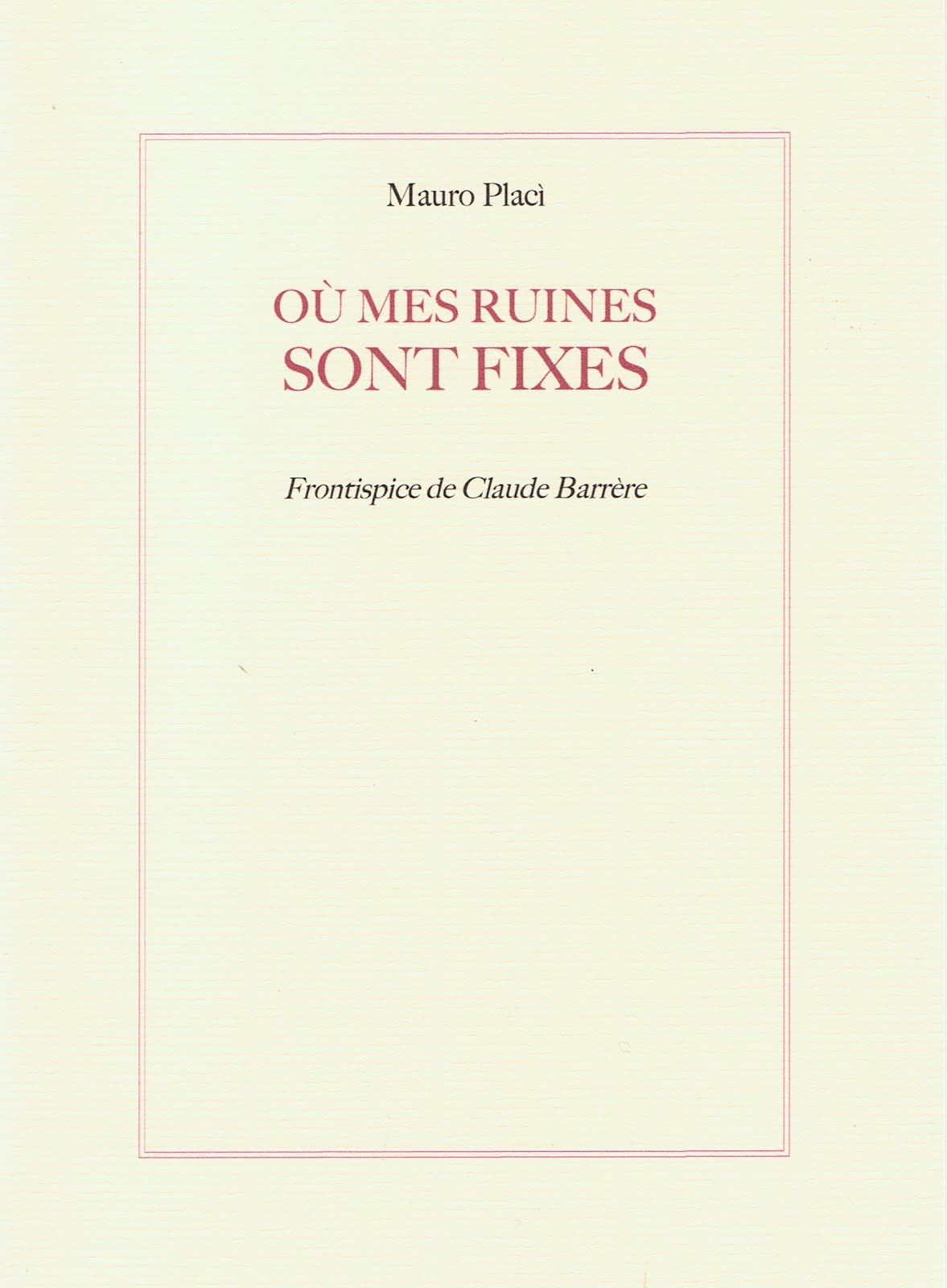 Mauro PLACI, OÙ MES RUINES SONT FIXES,  Frontispice de Claude Barrère