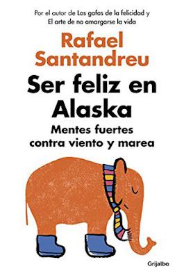 LIBRO - Ser feliz en Alaska  Mentes fuertes contra viento y marea  Rafael Santandreu (Grijalbo - 3 Marzo 2016)  AUTOAYUDA | Edición papel & digital ebook kindle  Comprar en Amazon España