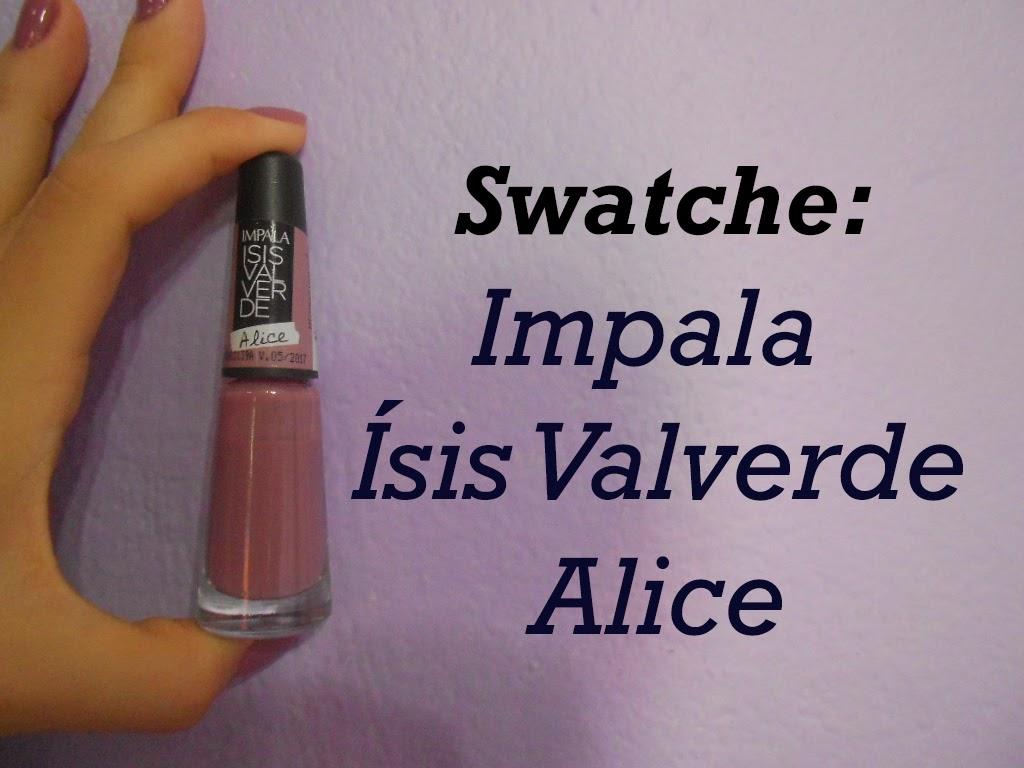 Swatche: Alice da coleção Ísis Valverde - Impala