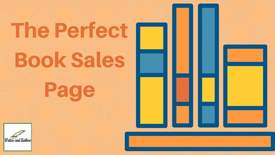 The Perfect Book Sales Page, www.writersandauthors.info #BookMarketing #AdviceforAuthors