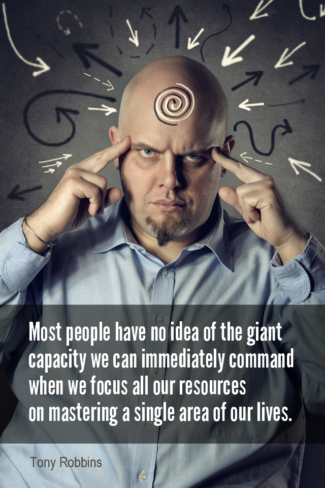 visual quote - image quotation for FOCUS - Most people have no idea of the giant capacity we can immediately command when we focus all of our resources on mastering a single area of our lives. - Tony Robbins