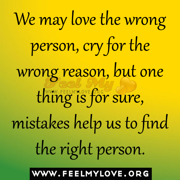 Cry for the wrong reason but one thing is for sure mistakes help us