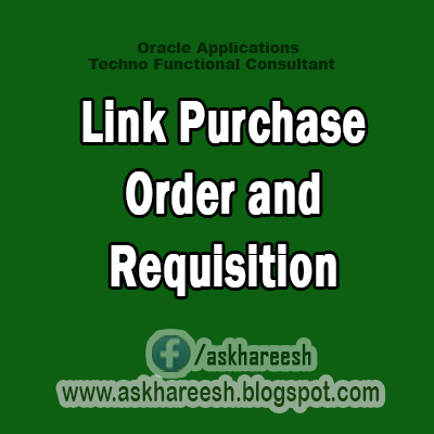 Link Purchase Order and Requisition,AskHareesh Blog for OracleApps