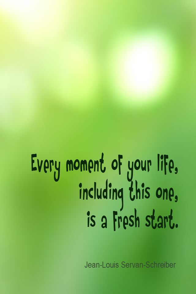 visual quote - image quotation for OPPORTUNITY - Every moment of your life, including this one, is a fresh start. - Jean-Louis Servan-Schreiber