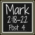 Link to: You Don't Pour New Wine into Old Wineskins - Mark 2:18-22 Post 4