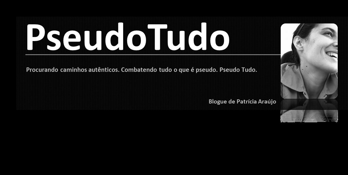 PseudoTudo: Blog de Patrícia Araújo Bento | SATYA  :Autenticidade