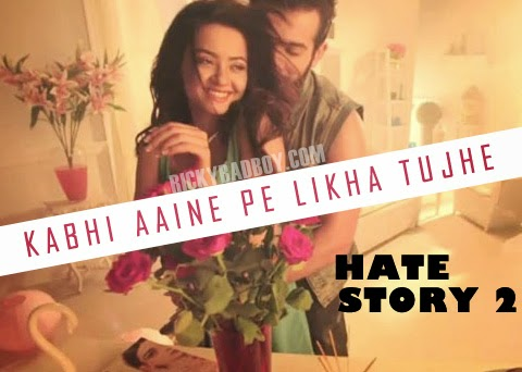 Kabhi Aayine Pe Lyrics - KK - Hate Story 2 Song