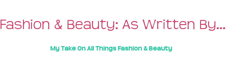 Fashion &amp; Beauty: As Written by...