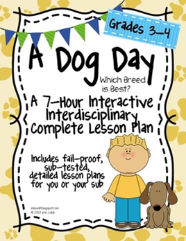 http://www.teacherspayteachers.com/Product/A-Dog-Day-7-Hour-Complete-Sub-Plans-Thematic-Unit-for-Grades-3-4-Common-Core-912112