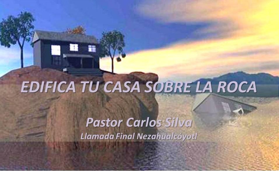Llamada final nezahualc yotl edifica tu casa sobre la roca for Casa la roca