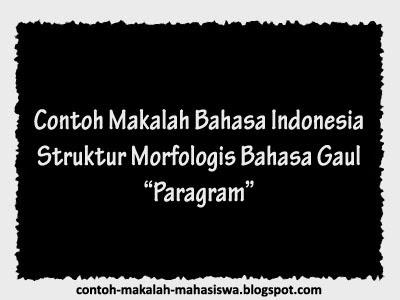 "Contoh Makalah Bahasa Indonesia tentang Struktur Morfologis Bahasa Gaul ""Paragram"""