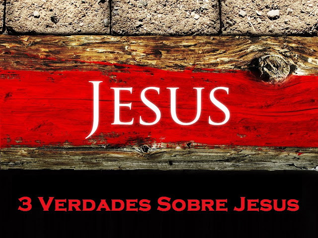 3 Verdades Sobre Jesus