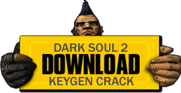 Download Dark Soul 2 Keygen and Crack