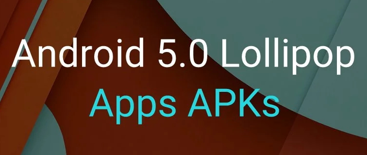 Download Android 5.0 Lollipop (Google) Apps .APK Files Free via Direct Links