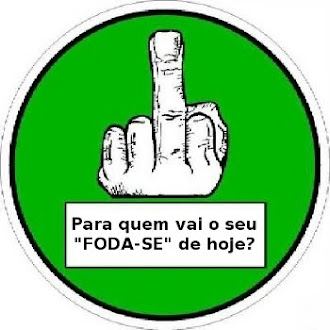 """CAMPANHA DO FODA-SE ! PARA QUEM VAI O SEU """"FODA-SE"""" DE HOJE ?"""