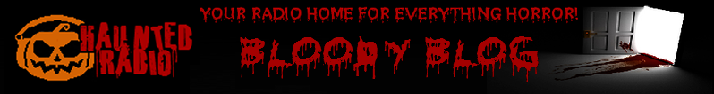 Haunted Radio's Bloody Blog!!