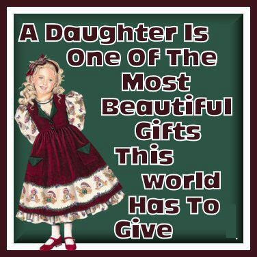 A daughters is one of the most beautiful gifts this world has to give.