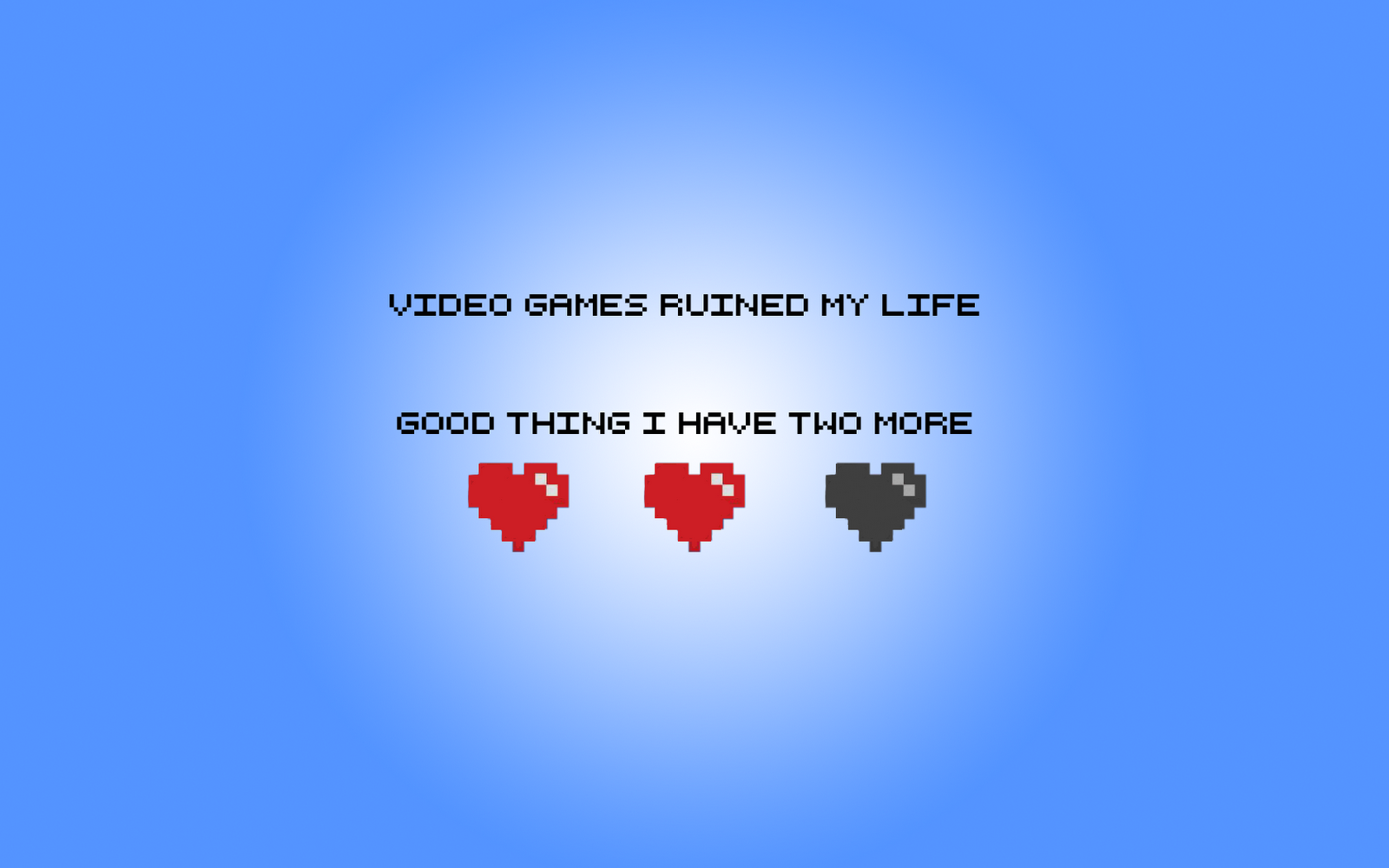 http://2.bp.blogspot.com/-BSf9YNB_CXA/T0wMVbi5MaI/AAAAAAAAAvM/hoqEfYzO5Dk/s1600/Funny_Video_Game_Addiction_Message_Minimal_Wallpaper-gWb.png