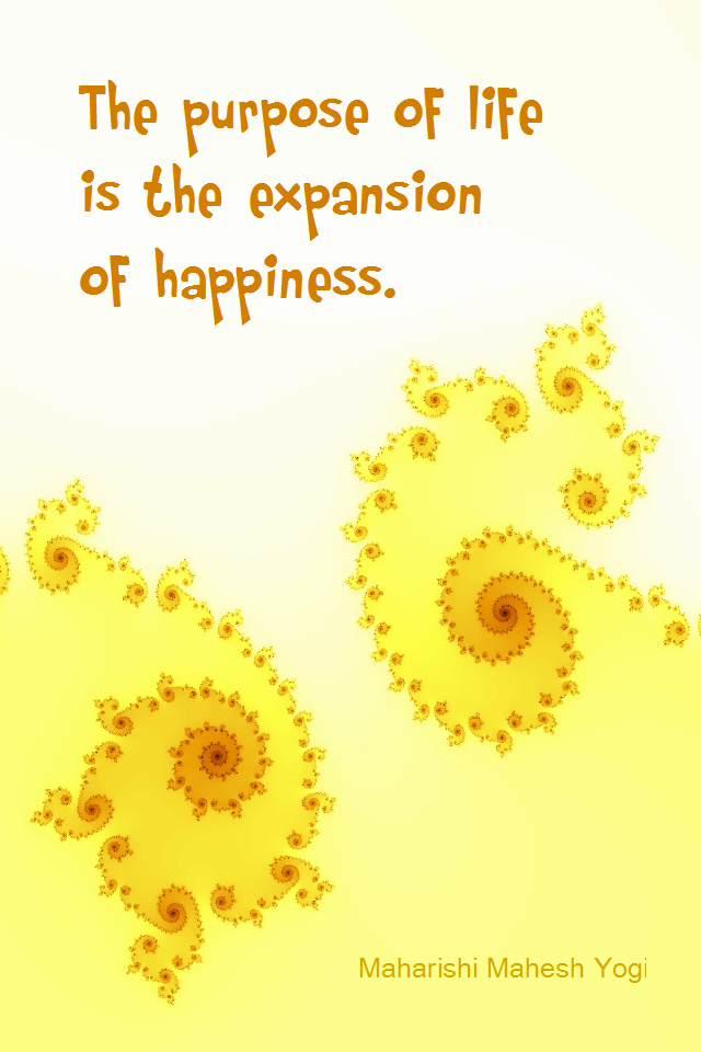 visual quote - image quotation for HAPPINESS - The purpose of life is the expansion of happiness. - Maharishi Mahesh Yogi