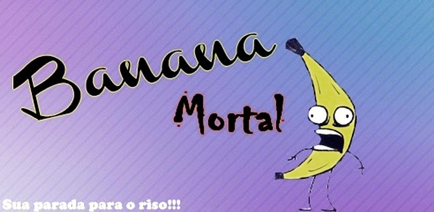Banana mortal