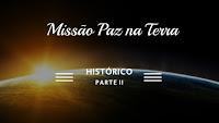 HISTÓRICO - Missão Paz na Terra Parte II