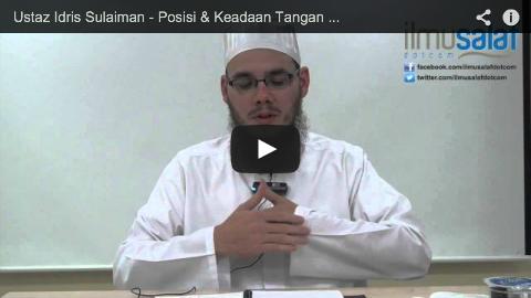 Ustaz Idris Sulaiman – Posisi & Keadaan Tangan Ketika Berdiri dalam Solat