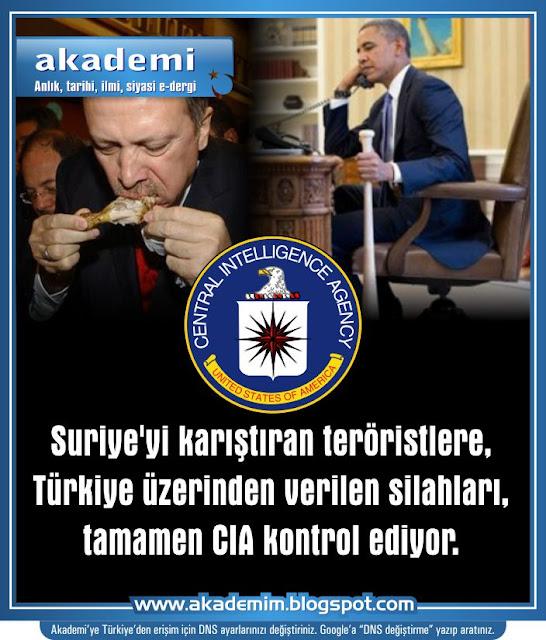 Suriye'yi karıştıran teröristlere, Türkiye üzerinden verilen silahları, tamamen CIA kontrol ediyor.