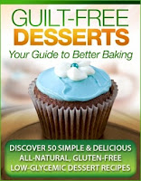 Guilt Free Desserts – 50 All Natural, Gluten Free, Diabetic Safe, Mouthwatering Desserts