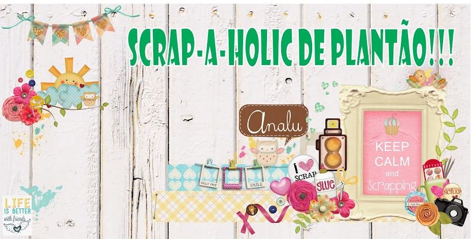 Scrap-a-holic de plantão !!!