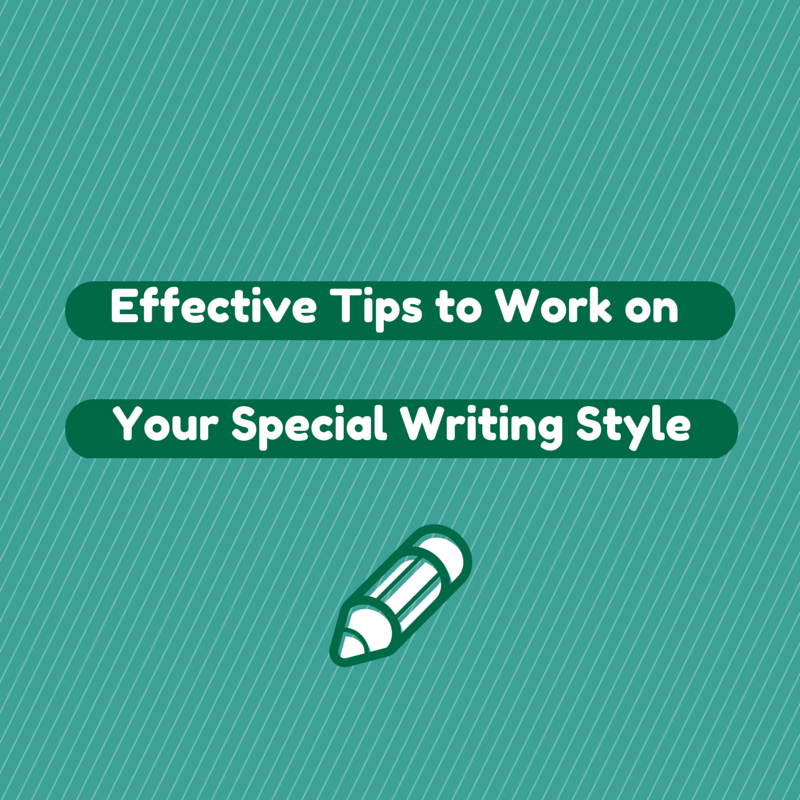 Effective Tips to Work on Your Special Writing Style, www.WritersAndAuthors.info