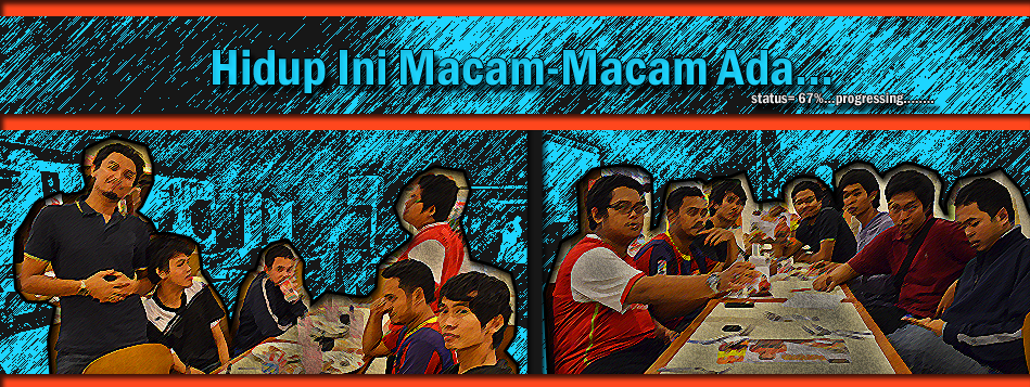 Hidup Ini Macam-Macam Ada ...