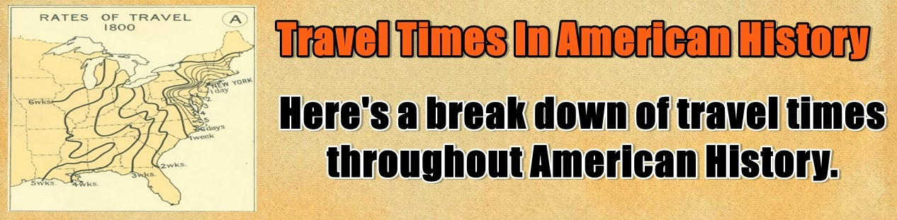 http://www.nerdoutwithme.com/2013/09/travel-times-in-american-history.html