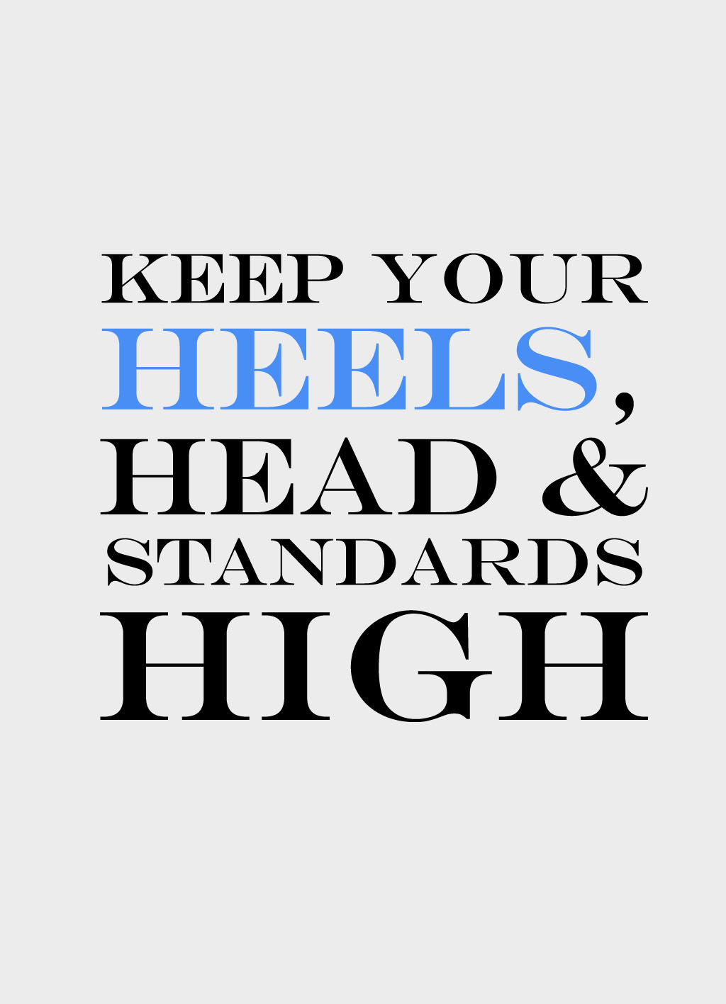 Quote of the Day :: Keep your heels, head & standards high