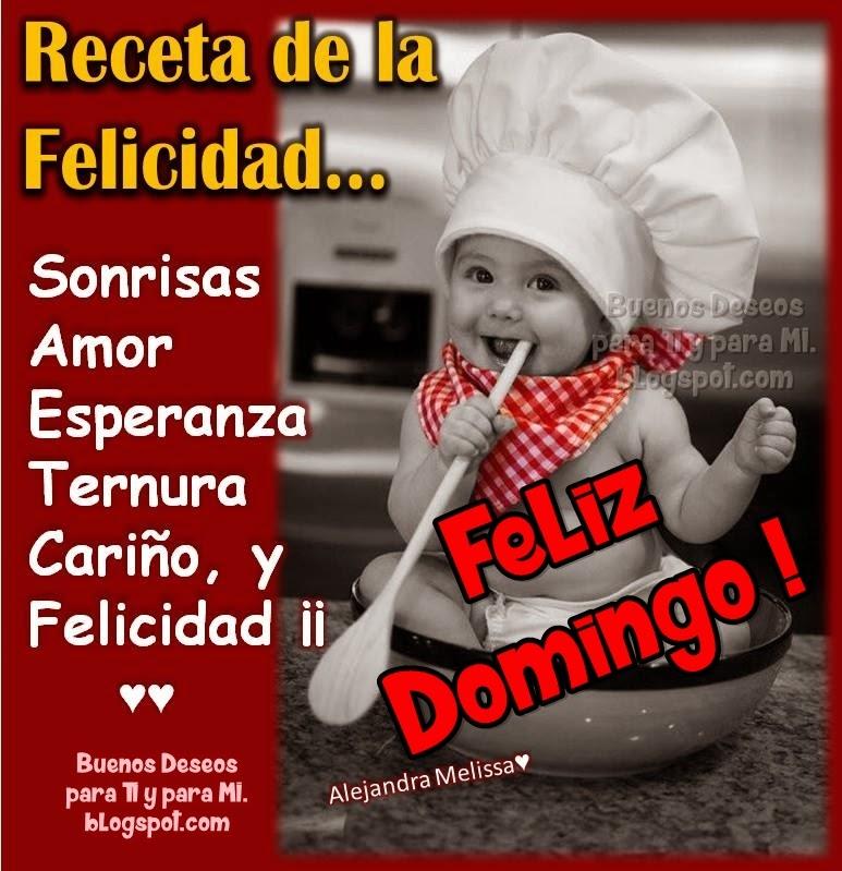 RECETA  DE LA FELICIDAD....  Sonrisas Amor Esperanza Ternura Cariño y Felicidad !!!  FELIZ DOMINGO !!!