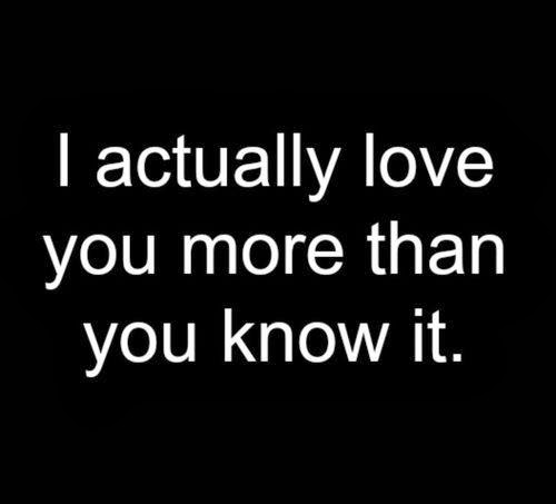 I Love You More Quotes : Love You More Than You Know Quotes. QuotesGram
