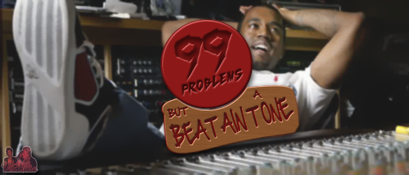 99 problems, but a beat ain't one