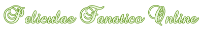 Peliculas Sdd Fanatico Online