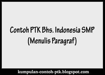Contoh PTK Bahasa Indonesia SMP tentang Menulis Paragraf